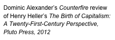 Dominic Alexander's Counterfire review of Henry Heller's The Birth of Capitalism: A Twenty-First-Century Perspective, Pluto Press, 2012