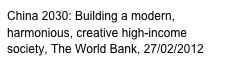 China 2030: Building a modern, harmonious, creative high-income society, The World Bank, 27/02/2012
