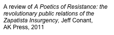 A review of A Poetics of Resistance: the revolutionary public relations of the Zapatista Insurgency, Jeff Conant,