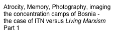 Atrocity, Memory, Photography, imaging the concentration camps of Bosnia -
