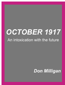 OCTOBER 1917 An intoxication with the future     Don Milligan